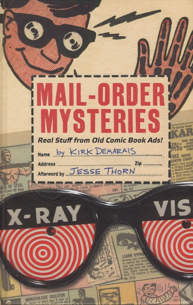 Kirk Demarais Mail-Order Mysteries: Real Stuff from Old Comic Book Ads